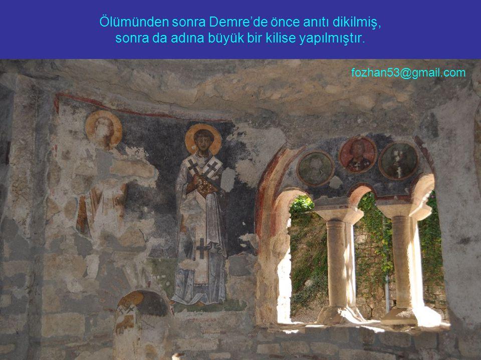 Ölümünden sonra Demre'de önce anıtı dikilmiş, sonra da adına büyük bir kilise yapılmıştır. fozhan53@gmail.com