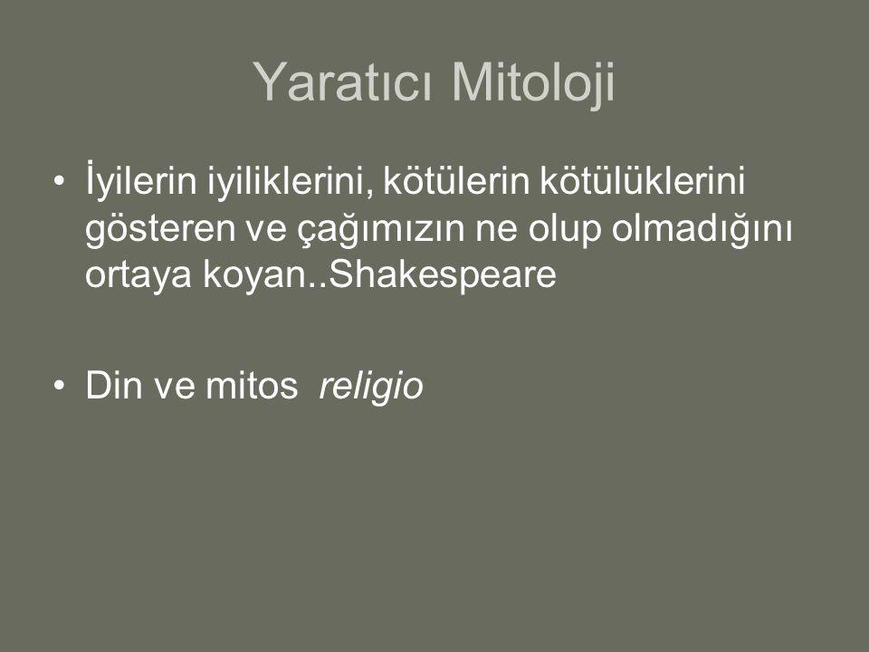 Yaratıcı Mitoloji İyilerin iyiliklerini, kötülerin kötülüklerini gösteren ve çağımızın ne olup olmadığını ortaya koyan..Shakespeare Din ve mitos religio