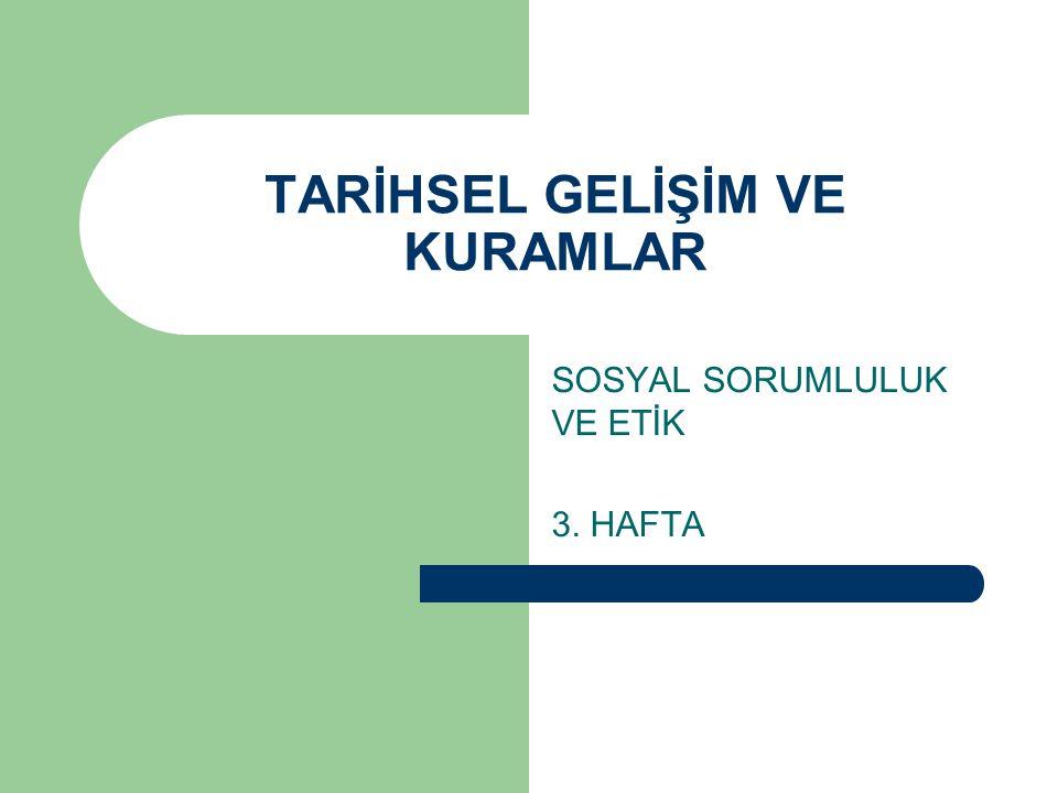 TARİHSEL GELİŞİM VE KURAMLAR SOSYAL SORUMLULUK VE ETİK 3. HAFTA