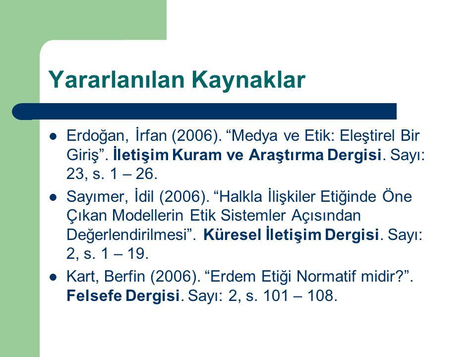 """Yararlanılan Kaynaklar Erdoğan, İrfan (2006). """"Medya ve Etik: Eleştirel Bir Giriş"""". İletişim Kuram ve Araştırma Dergisi. Sayı: 23, s. 1 – 26. Sayımer,"""