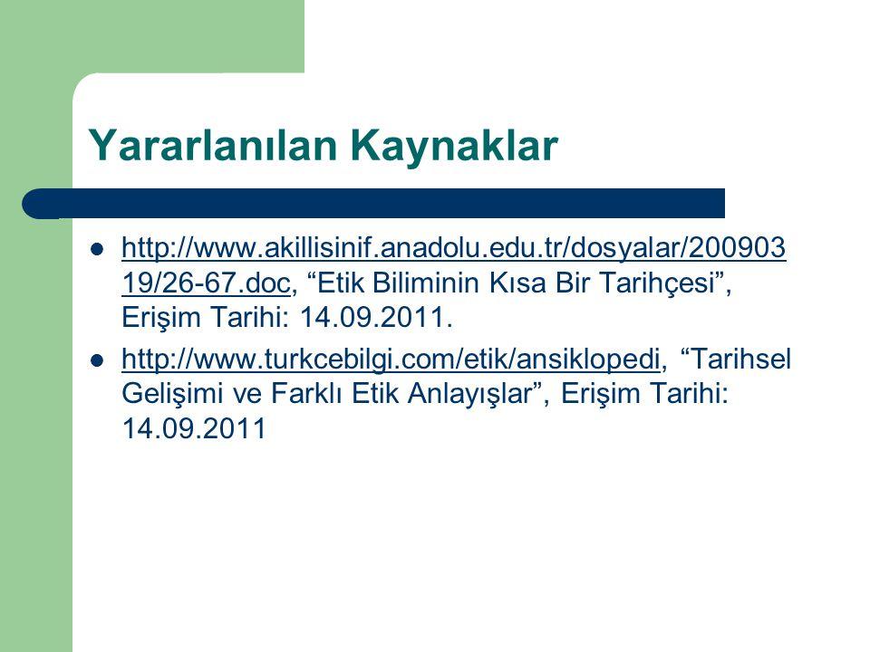 """Yararlanılan Kaynaklar http://www.akillisinif.anadolu.edu.tr/dosyalar/200903 19/26-67.doc, """"Etik Biliminin Kısa Bir Tarihçesi"""", Erişim Tarihi: 14.09.2"""