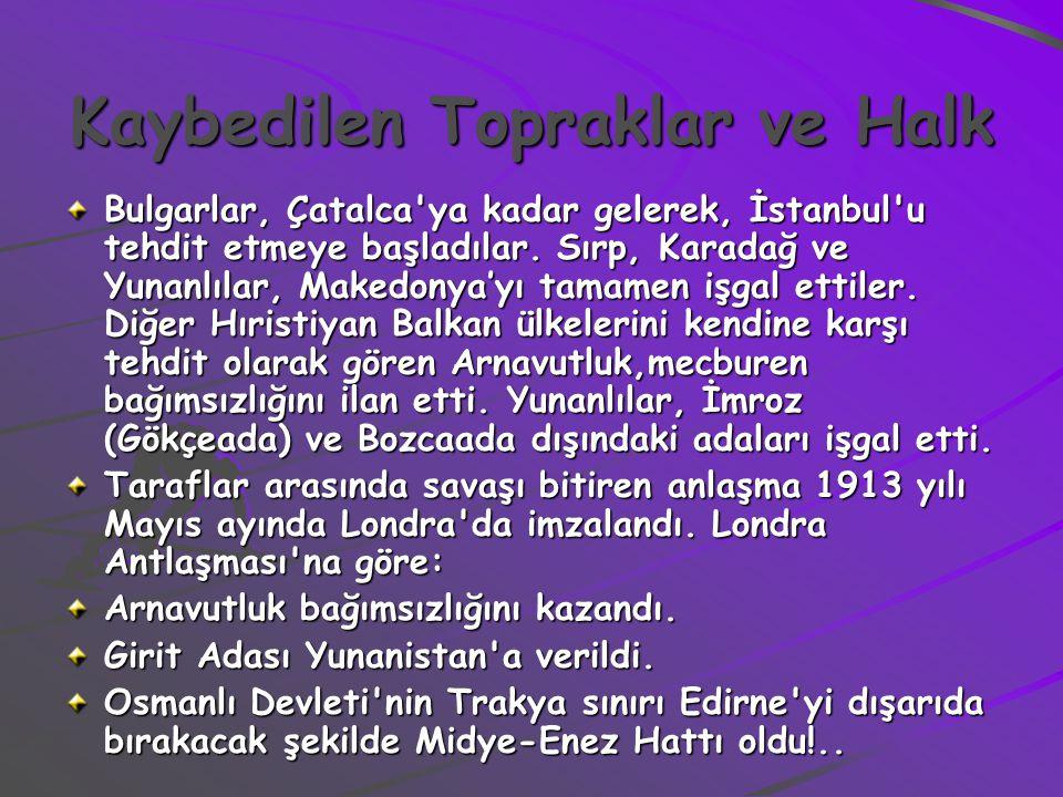 Kaybedilen Topraklar ve Halk Bulgarlar, Çatalca'ya kadar gelerek, İstanbul'u tehdit etmeye başladılar. Sırp, Karadağ ve Yunanlılar, Makedonya'yı tamam