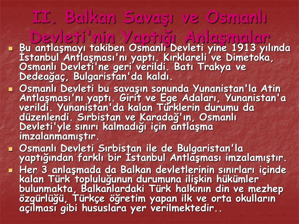 II. Balkan Savaşı ve Osmanlı Devleti'nin Yaptığı Anlaşmalar Bu antlaşmayı takiben Osmanlı Devleti yine 1913 yılında İstanbul Antlaşması'nı yaptı. Kırk