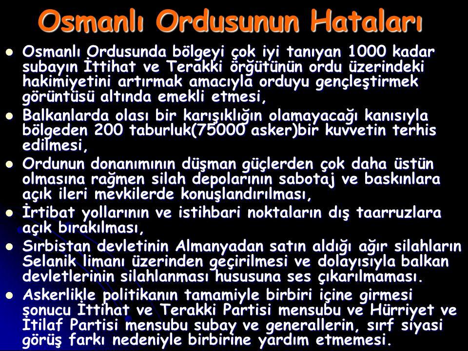 Osmanlı Ordusunun Hataları Osmanlı Ordusunda bölgeyi çok iyi tanıyan 1000 kadar subayın İttihat ve Terakki örğütünün ordu üzerindeki hakimiyetini artı