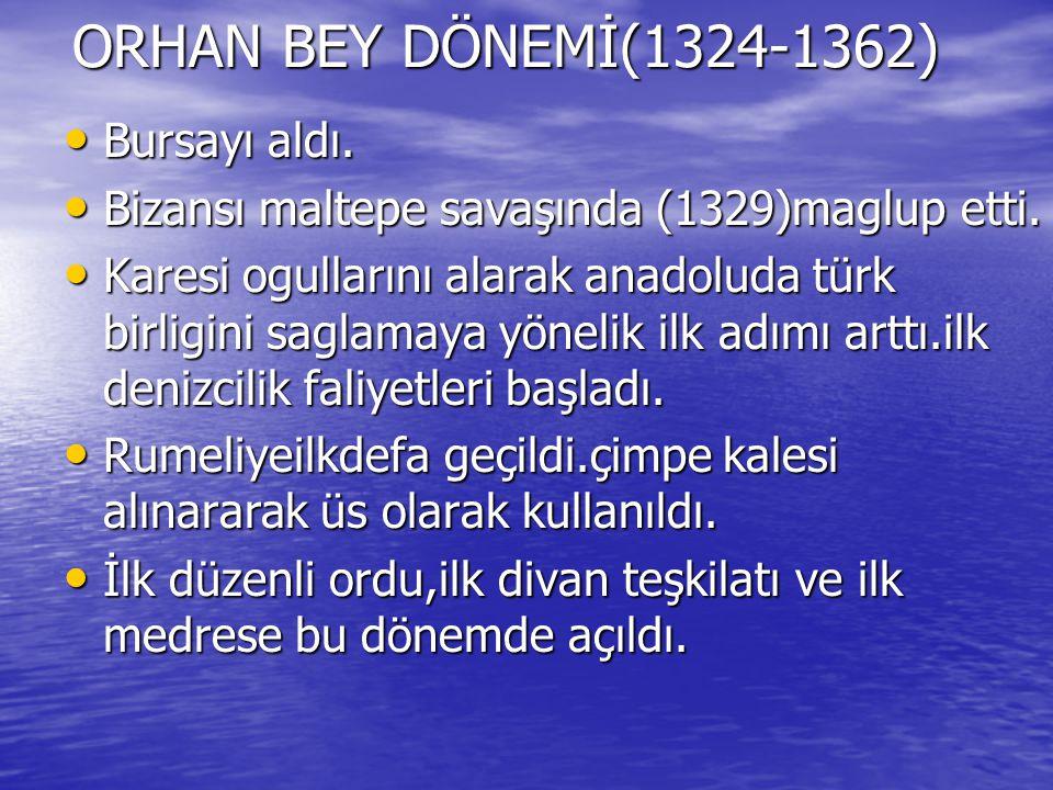 ORHAN BEY DÖNEMİ(1324-1362) Bursayı aldı. Bursayı aldı. Bizansı maltepe savaşında (1329)maglup etti. Bizansı maltepe savaşında (1329)maglup etti. Kare