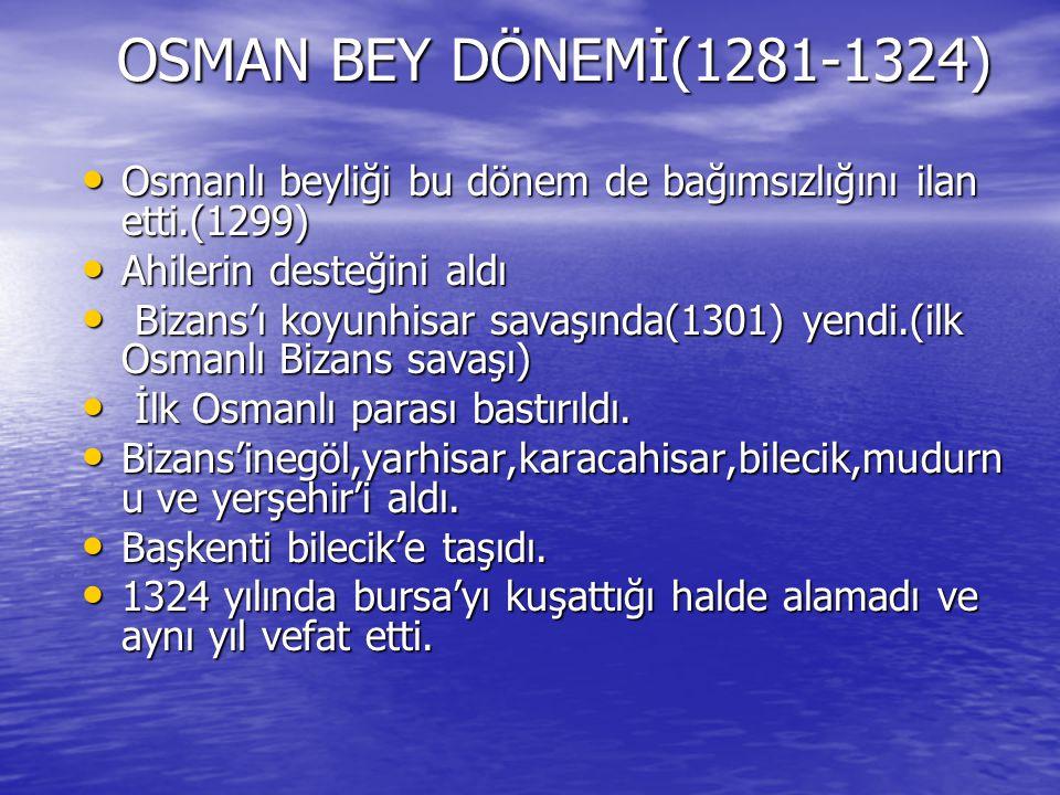 OSMAN BEY DÖNEMİ(1281-1324) Osmanlı beyliği bu dönem de bağımsızlığını ilan etti.(1299) Osmanlı beyliği bu dönem de bağımsızlığını ilan etti.(1299) Ah