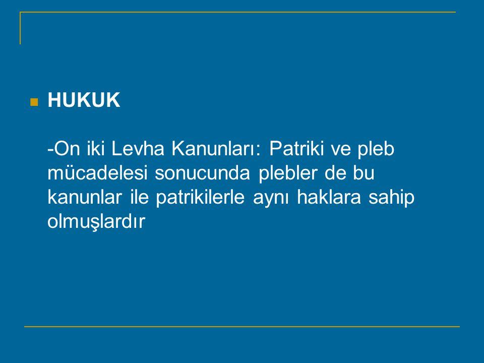 HUKUK -On iki Levha Kanunları: Patriki ve pleb mücadelesi sonucunda plebler de bu kanunlar ile patrikilerle aynı haklara sahip olmuşlardır