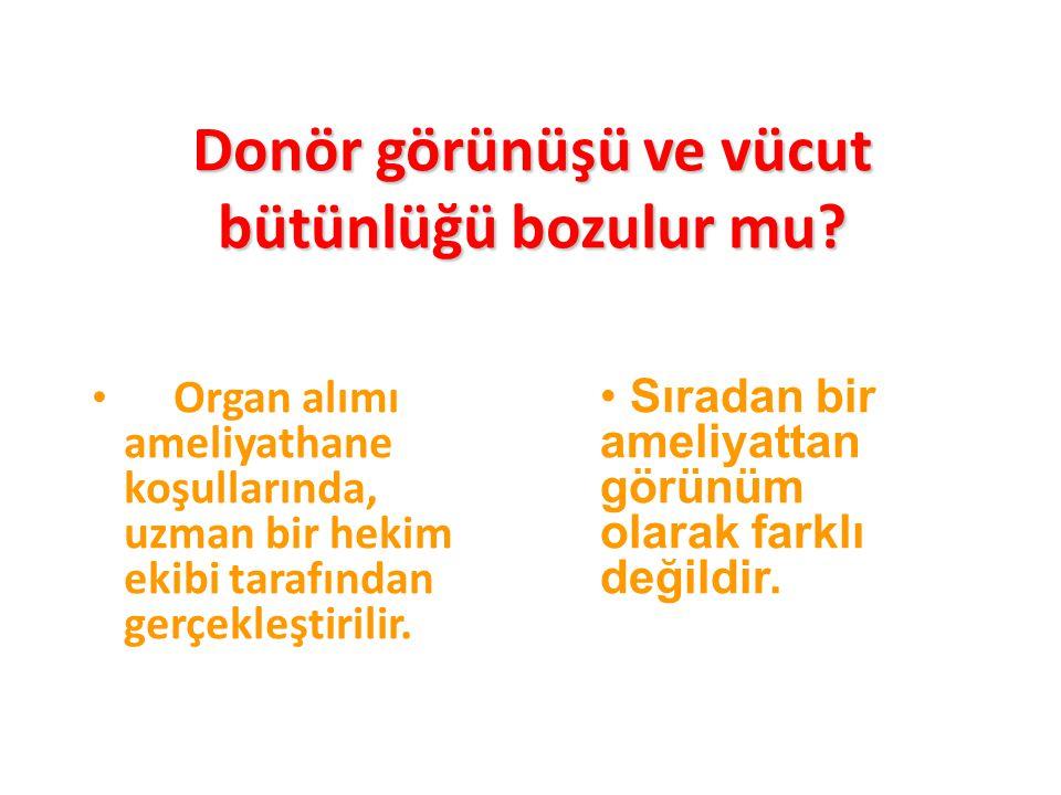 Donör görünüşü ve vücut bütünlüğü bozulur mu? Organ alımı ameliyathane koşullarında, uzman bir hekim ekibi tarafından gerçekleştirilir. Sıradan bir am