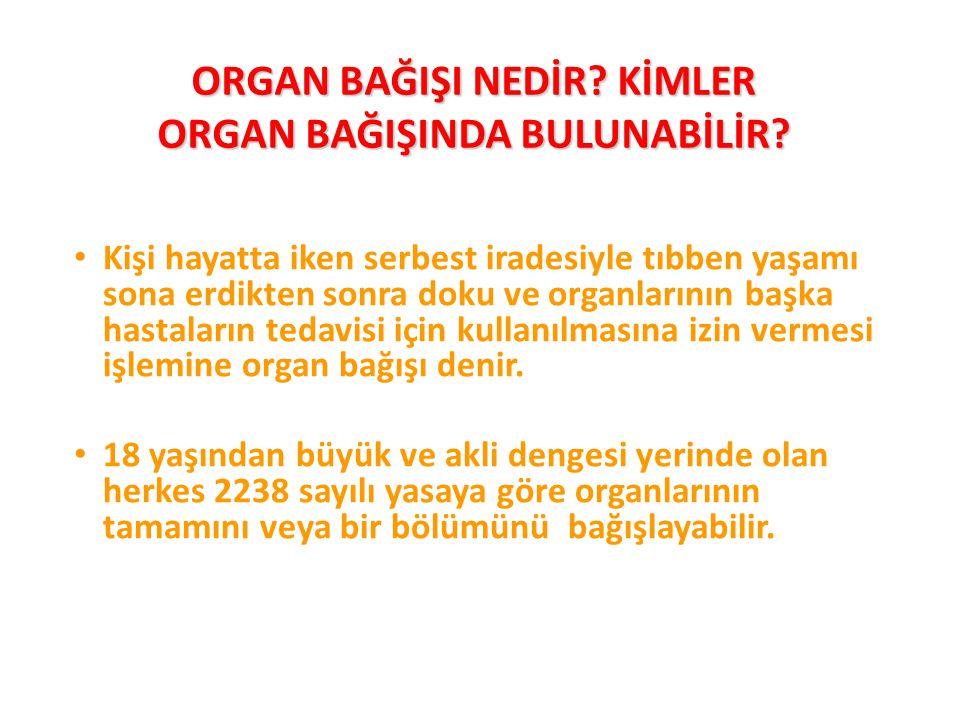ORGAN BAĞIŞI NEDİR? KİMLER ORGAN BAĞIŞINDA BULUNABİLİR? Kişi hayatta iken serbest iradesiyle tıbben yaşamı sona erdikten sonra doku ve organlarının ba