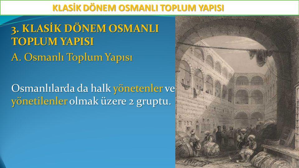 3. KLASİK DÖNEM OSMANLI TOPLUM YAPISI A. Osmanlı Toplum Yapısı Osmanlılarda da halk yönetenler ve yönetilenler olmak üzere 2 gruptu. KLASİK DÖNEM OSMA