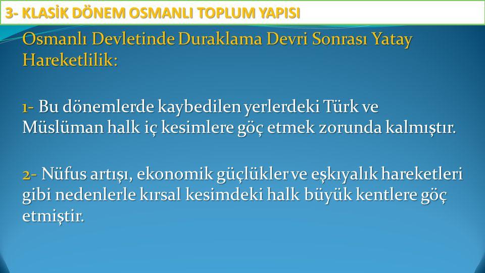 Osmanlı Devletinde Duraklama Devri Sonrası Yatay Hareketlilik: 1- Bu dönemlerde kaybedilen yerlerdeki Türk ve Müslüman halk iç kesimlere göç etmek zor
