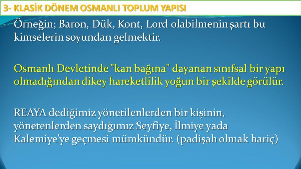 Örneğin; Baron, Dük, Kont, Lord olabilmenin şartı bu kimselerin soyundan gelmektir. Osmanlı Devletinde
