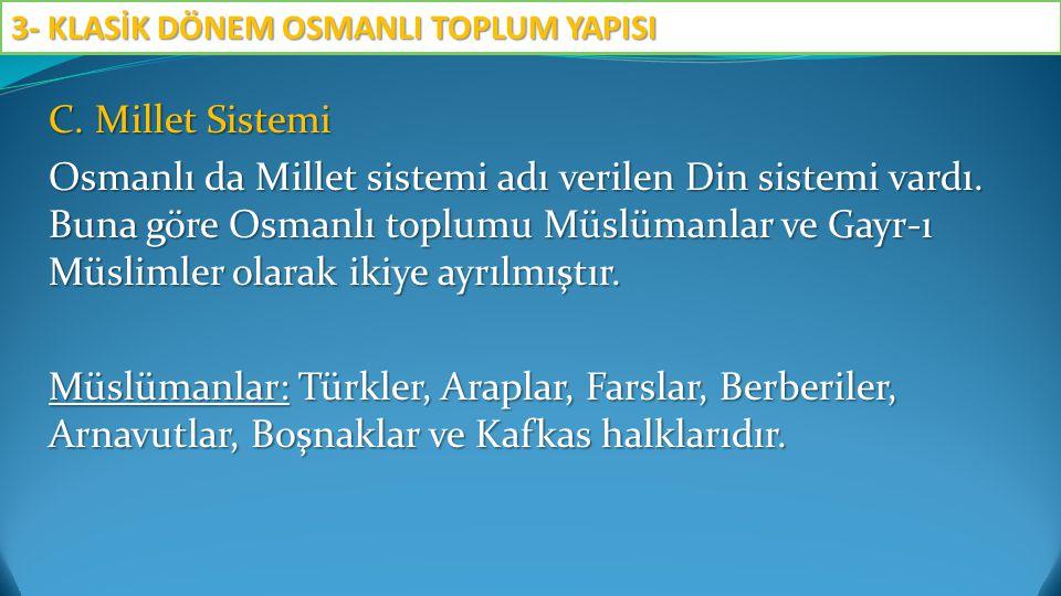 C. Millet Sistemi Osmanlı da Millet sistemi adı verilen Din sistemi vardı. Buna göre Osmanlı toplumu Müslümanlar ve Gayr-ı Müslimler olarak ikiye ayrı