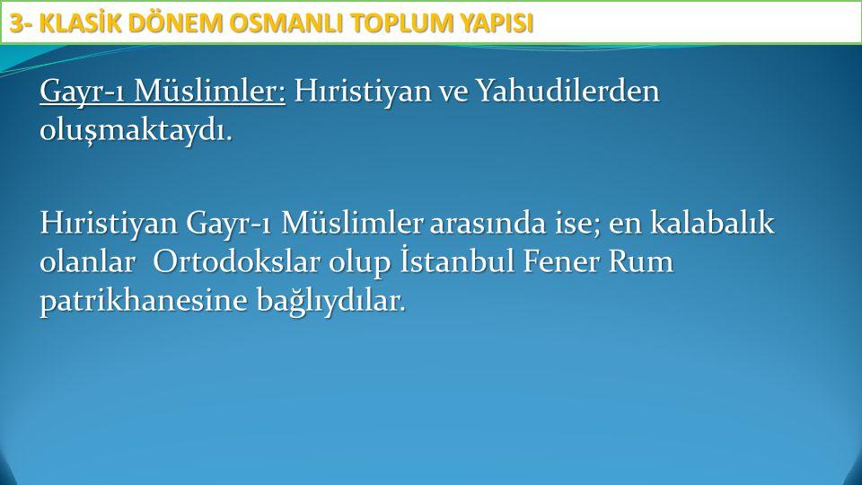Gayr-ı Müslimler: Hıristiyan ve Yahudilerden oluşmaktaydı. Hıristiyan Gayr-ı Müslimler arasında ise; en kalabalık olanlar Ortodokslar olup İstanbul Fe
