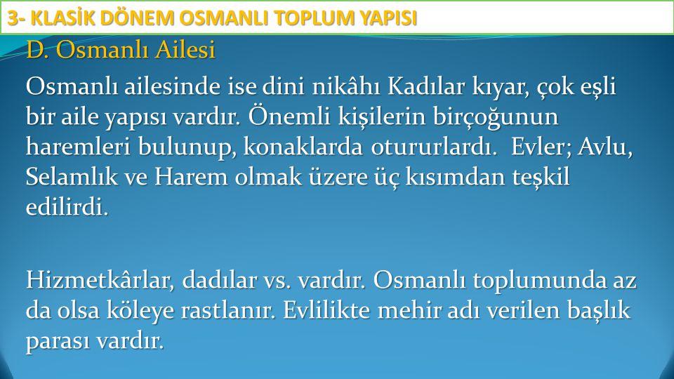 D. Osmanlı Ailesi Osmanlı ailesinde ise dini nikâhı Kadılar kıyar, çok eşli bir aile yapısı vardır. Önemli kişilerin birçoğunun haremleri bulunup, kon