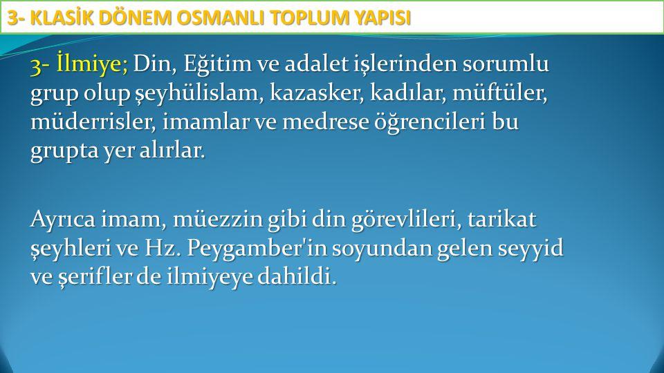 İlmiye mensuplarının büyük çoğunluğu Türk asıllıdır.