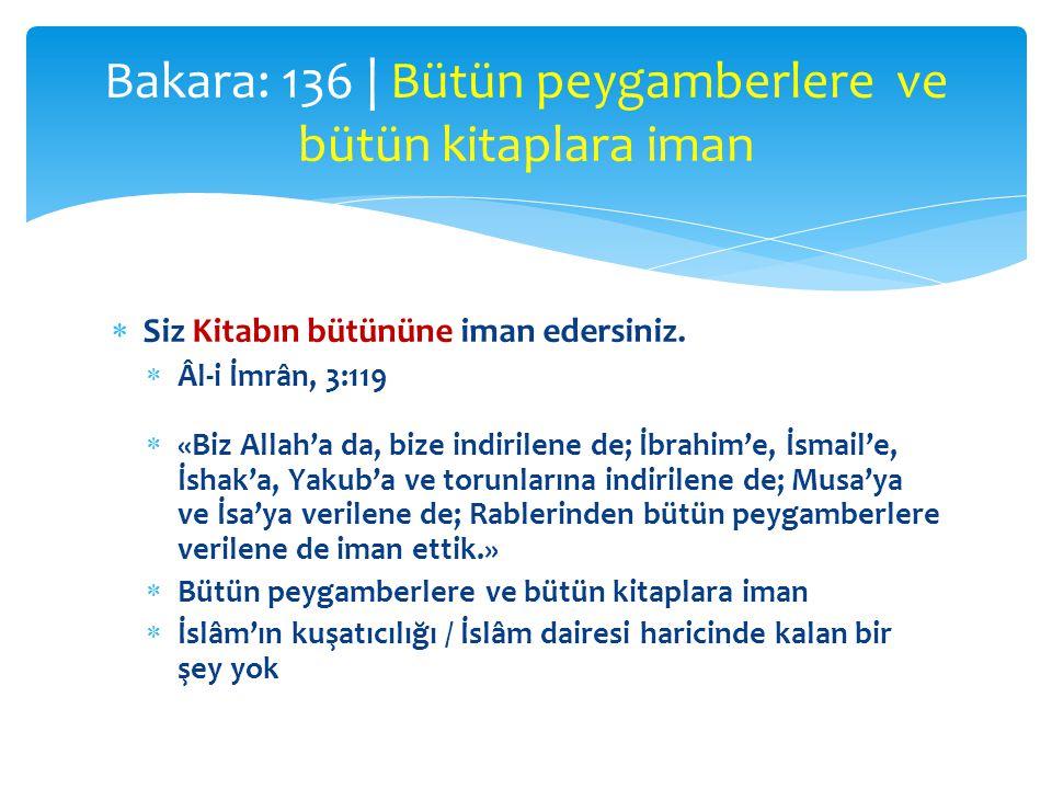  Siz Kitabın bütününe iman edersiniz.  Âl-i İmrân, 3:119  «Biz Allah'a da, bize indirilene de; İbrahim'e, İsmail'e, İshak'a, Yakub'a ve torunlarına