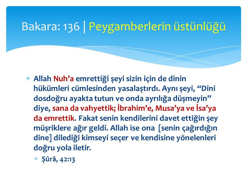 """ Allah Nuh'a emrettiği şeyi sizin için de dinin hükümleri cümlesinden yasalaştırdı. Aynı şeyi, """"Dini dosdoğru ayakta tutun ve onda ayrılığa düşmeyin"""""""