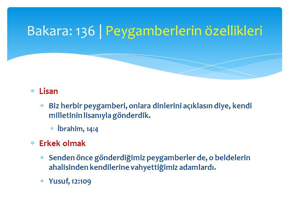  Lisan  Biz herbir peygamberi, onlara dinlerini açıklasın diye, kendi milletinin lisanıyla gönderdik.  İbrahim, 14:4  Erkek olmak  Senden önce gö