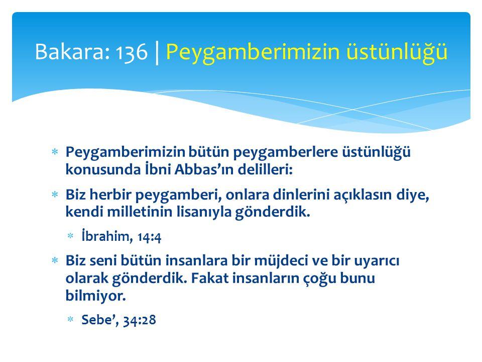 Peygamberimizin bütün peygamberlere üstünlüğü konusunda İbni Abbas'ın delilleri:  Biz herbir peygamberi, onlara dinlerini açıklasın diye, kendi mil
