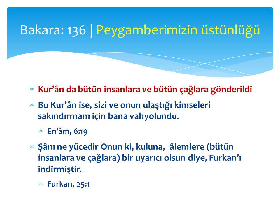  Kur'ân da bütün insanlara ve bütün çağlara gönderildi  Bu Kur'ân ise, sizi ve onun ulaştığı kimseleri sakındırmam için bana vahyolundu.  En'âm, 6: