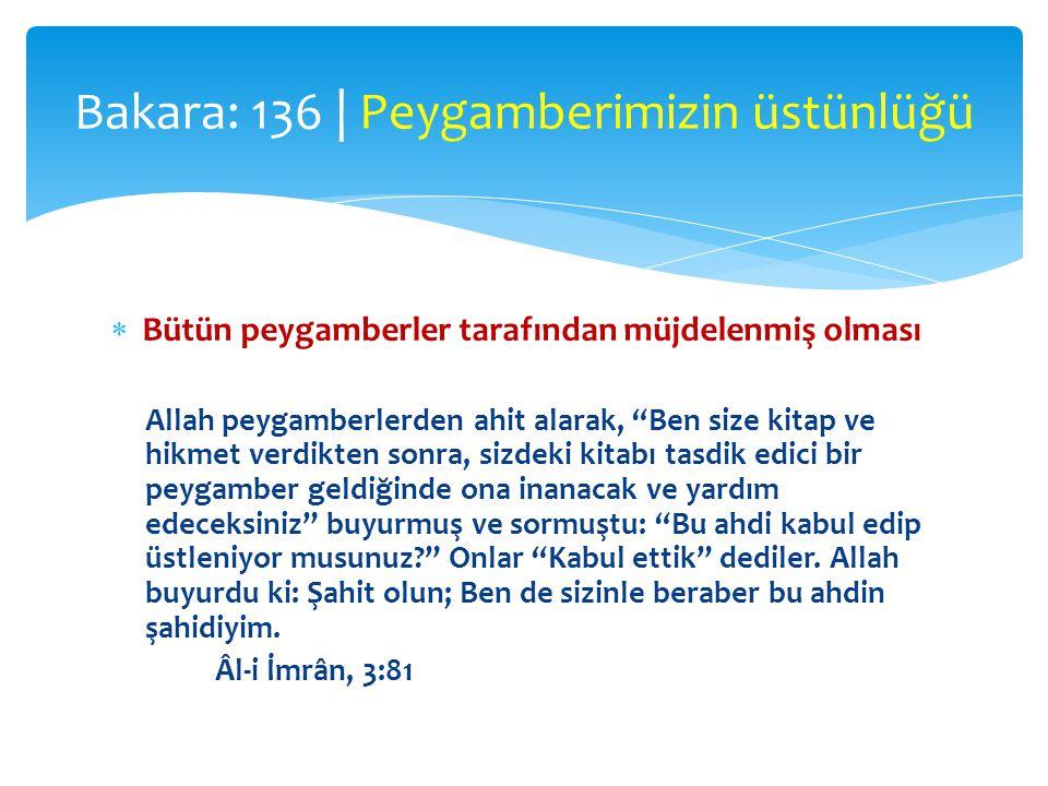 """ Bütün peygamberler tarafından müjdelenmiş olması Allah peygamberlerden ahit alarak, """"Ben size kitap ve hikmet verdikten sonra, sizdeki kitabı tasdik"""