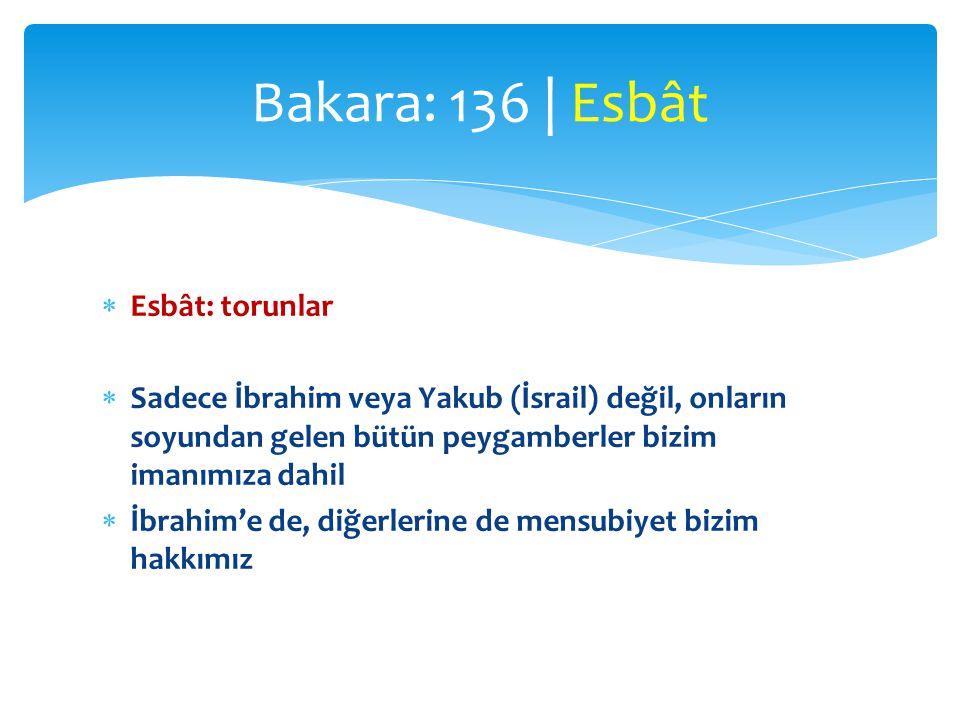  Esbât: torunlar  Sadece İbrahim veya Yakub (İsrail) değil, onların soyundan gelen bütün peygamberler bizim imanımıza dahil  İbrahim'e de, diğerler