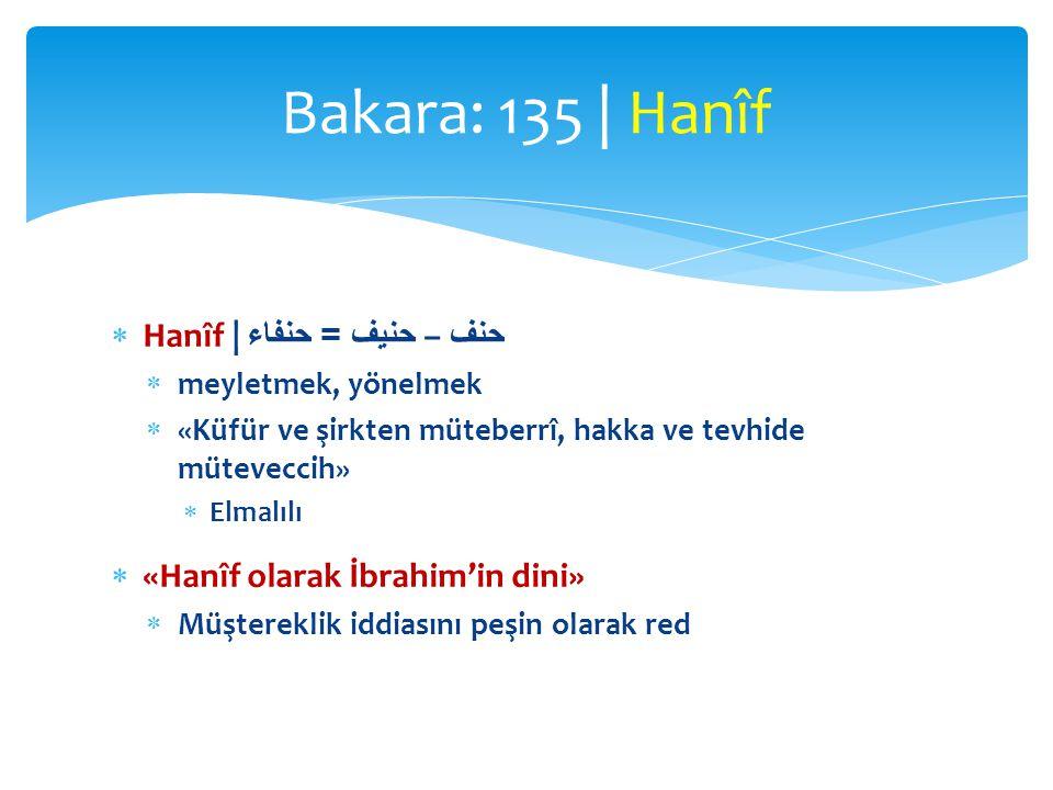  Hanîf | حنف – حنيف = حنفاء  meyletmek, yönelmek  «Küfür ve şirkten müteberrî, hakka ve tevhide müteveccih»  Elmalılı  «Hanîf olarak İbrahim'in d