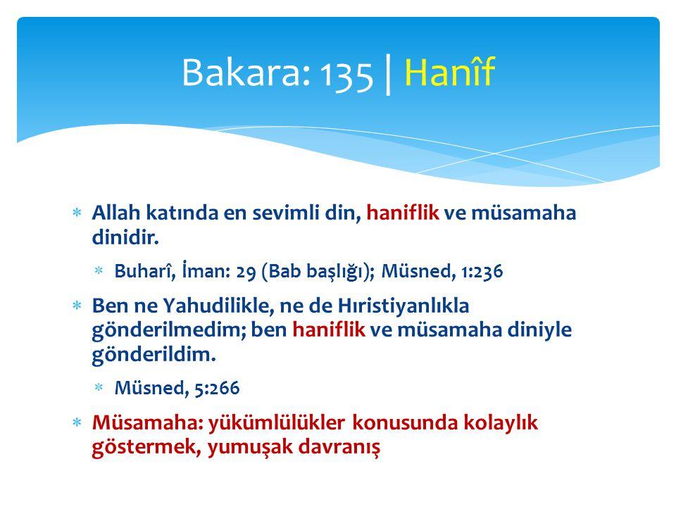  Allah katında en sevimli din, haniflik ve müsamaha dinidir.  Buharî, İman: 29 (Bab başlığı); Müsned, 1:236  Ben ne Yahudilikle, ne de Hıristiyanlı