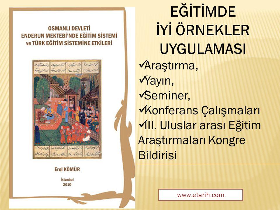 www.etarih.com EĞİTİMDE İYİ ÖRNEKLER UYGULAMASI Araştırma, Yayın, Seminer, Konferans Çalışmaları III.