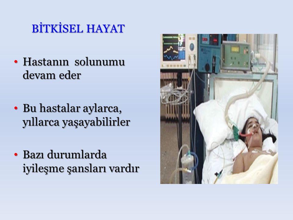 BİTKİSEL HAYAT Hastanın solunumu devam eder Hastanın solunumu devam eder Bu hastalar aylarca, yıllarca yaşayabilirler Bu hastalar aylarca, yıllarca ya