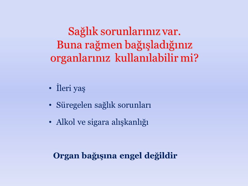 Sağlık sorunlarınız var. Buna rağmen bağışladığınız organlarınız kullanılabilir mi? İleri yaş Süregelen sağlık sorunları Alkol ve sigara alışkanlığı O