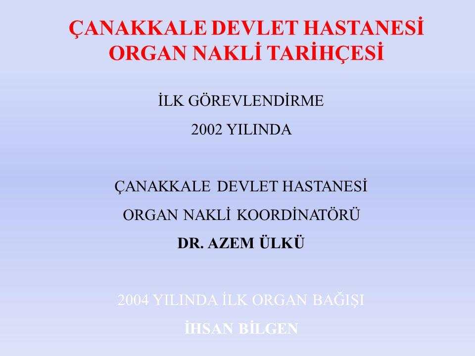 İLK GÖREVLENDİRME 2002 YILINDA ÇANAKKALE DEVLET HASTANESİ ORGAN NAKLİ KOORDİNATÖRÜ DR.