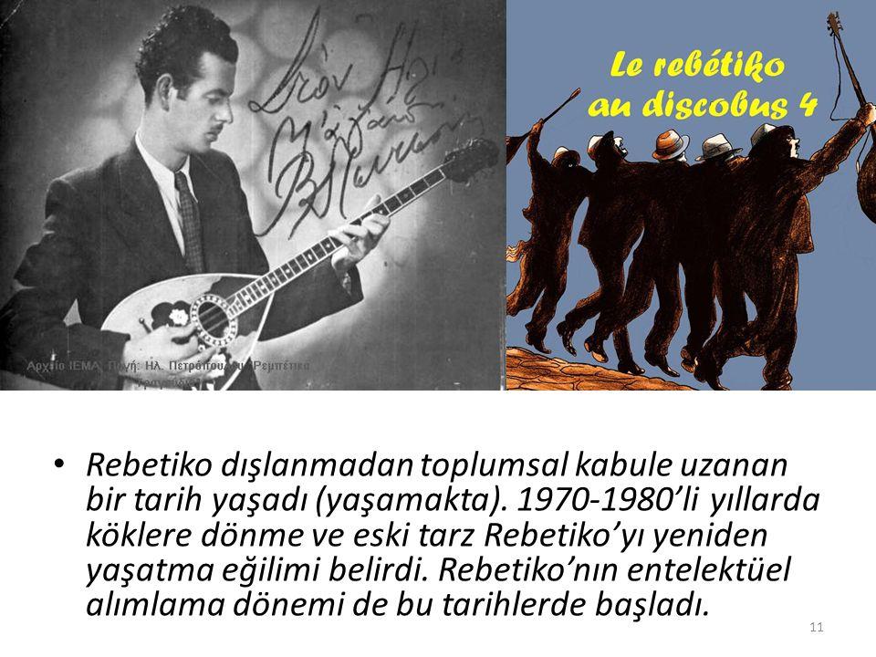 Rebetiko dışlanmadan toplumsal kabule uzanan bir tarih yaşadı (yaşamakta). 1970-1980'li yıllarda köklere dönme ve eski tarz Rebetiko'yı yeniden yaşatm