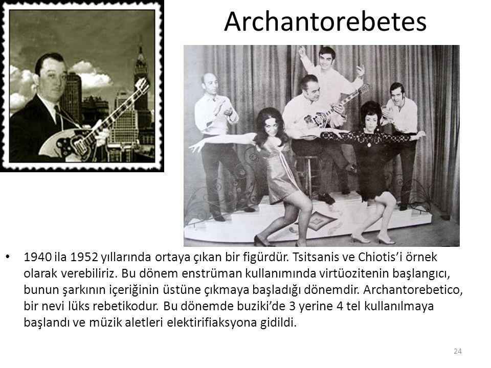 Archantorebetes 1940 ila 1952 yıllarında ortaya çıkan bir figürdür. Tsitsanis ve Chiotis'i örnek olarak verebiliriz. Bu dönem enstrüman kullanımında v