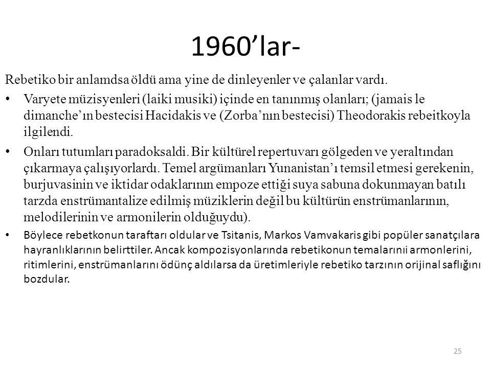 1960'lar- Rebetiko bir anlamdsa öldü ama yine de dinleyenler ve çalanlar vardı. Varyete müzisyenleri (laiki musiki) içinde en tanınmış olanları; (jama