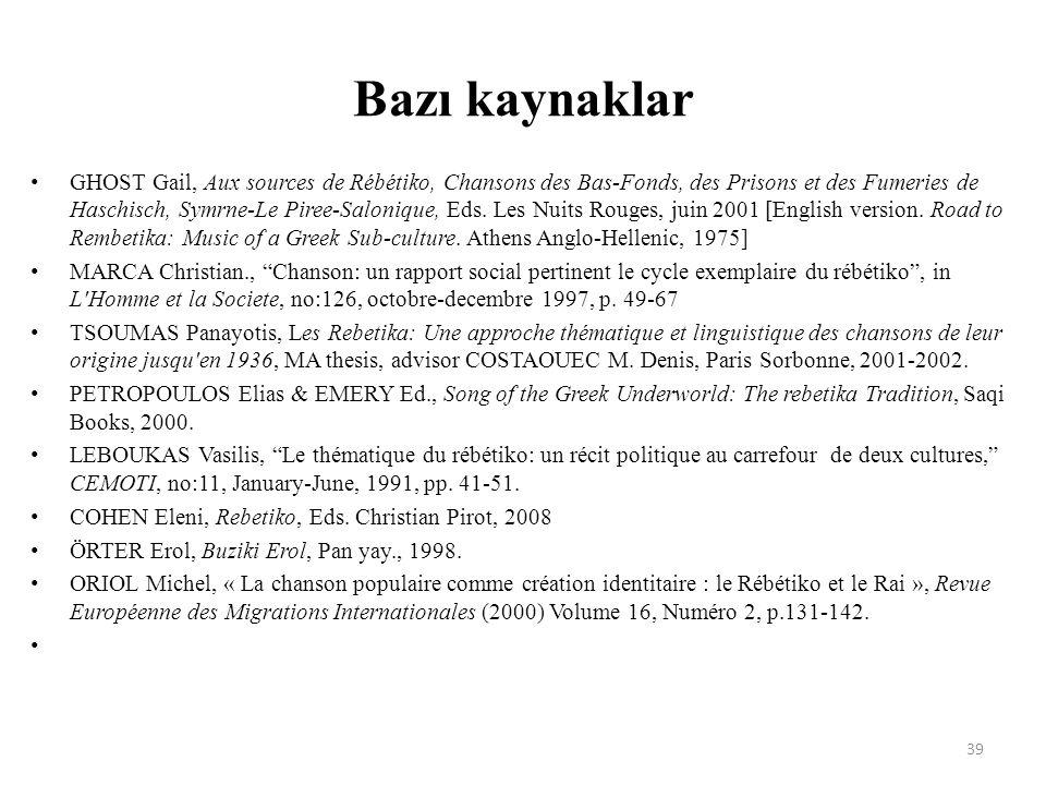 Bazı kaynaklar GHOST Gail, Aux sources de Rébétiko, Chansons des Bas-Fonds, des Prisons et des Fumeries de Haschisch, Symrne-Le Piree-Salonique, Eds.