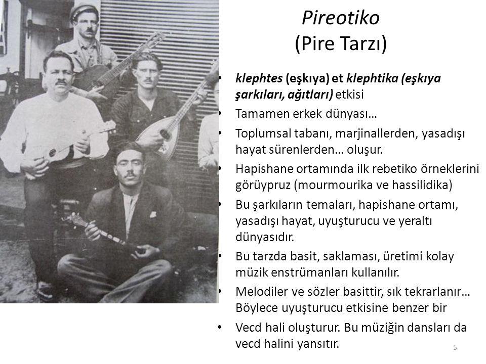 Pireotiko (Pire Tarzı) klephtes (eşkıya) et klephtika (eşkıya şarkıları, ağıtları) etkisi Tamamen erkek dünyası… Toplumsal tabanı, marjinallerden, yas