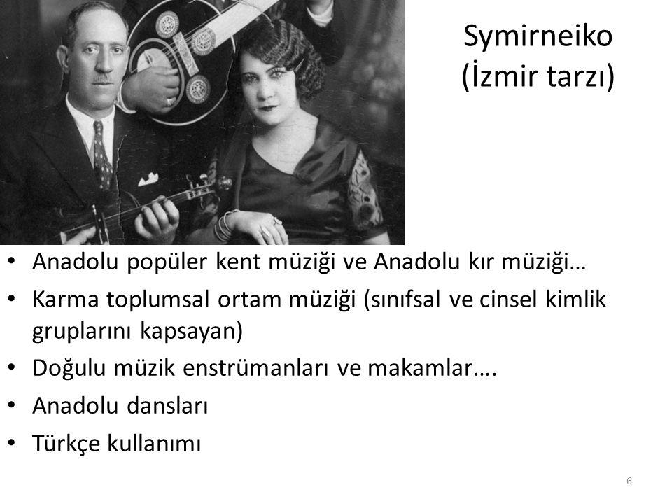 Symirneiko (İzmir tarzı) Anadolu popüler kent müziği ve Anadolu kır müziği… Karma toplumsal ortam müziği (sınıfsal ve cinsel kimlik gruplarını kapsaya