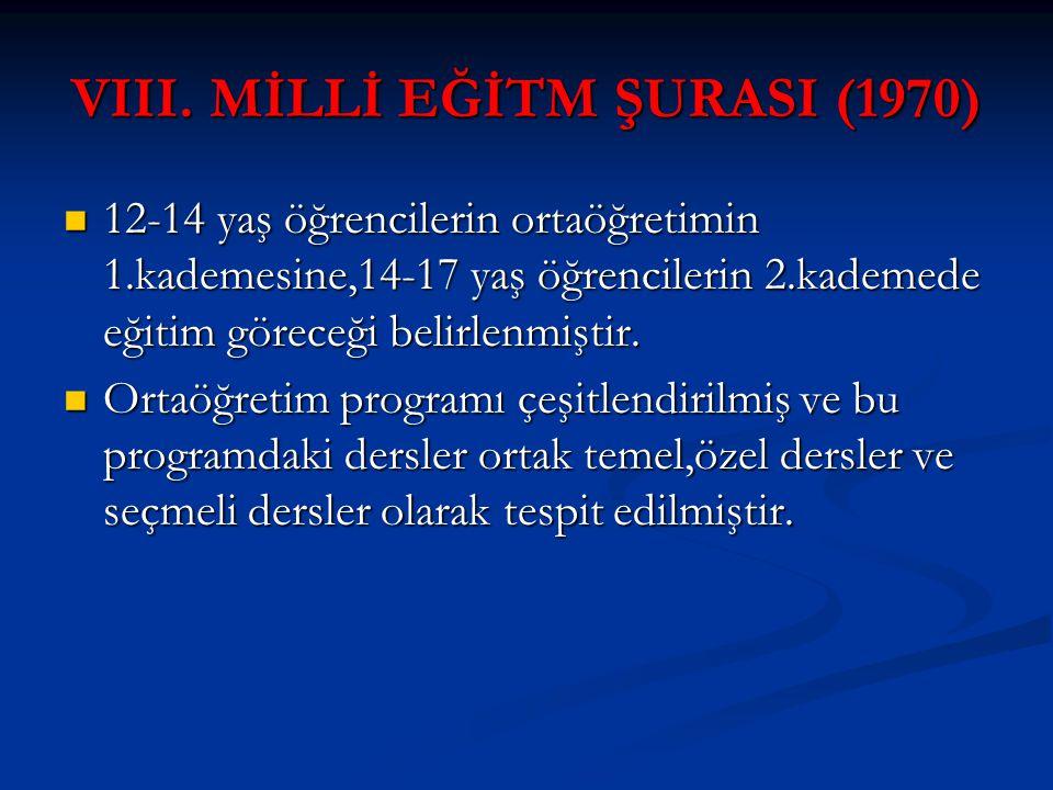 VIII. MİLLİ EĞİTM ŞURASI (1970) 12-14 yaş öğrencilerin ortaöğretimin 1.kademesine,14-17 yaş öğrencilerin 2.kademede eğitim göreceği belirlenmiştir. 12