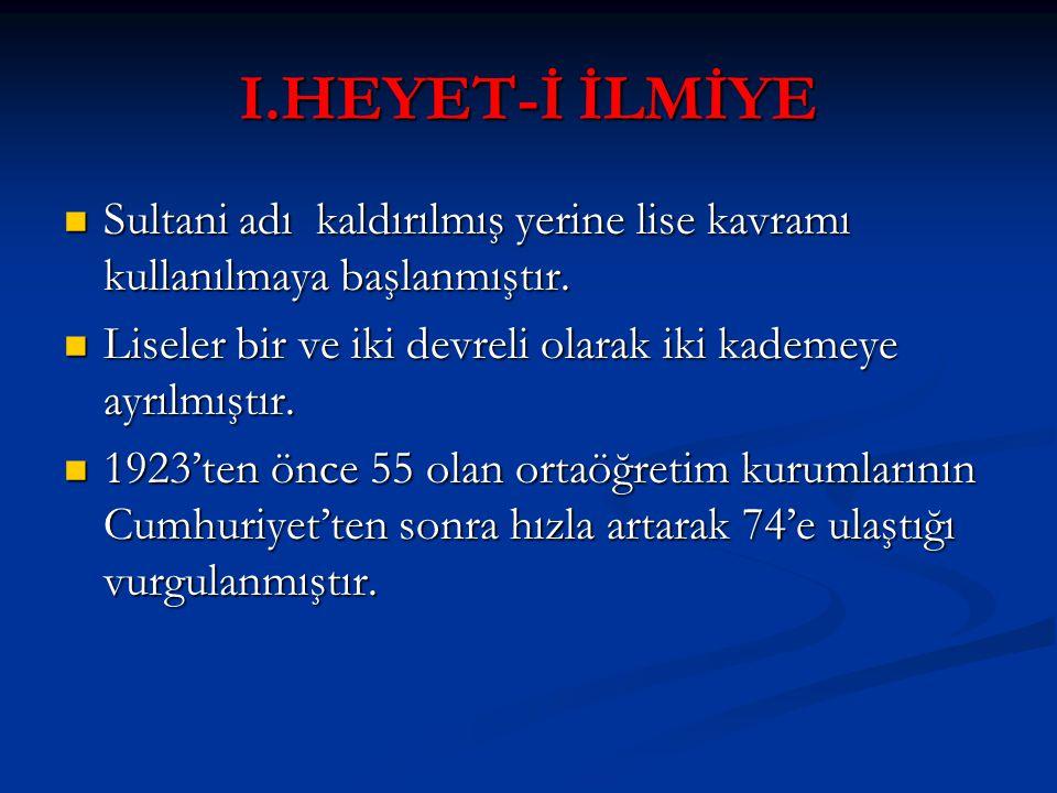 I.HEYET-İ İLMİYE Sultani adı kaldırılmış yerine lise kavramı kullanılmaya başlanmıştır. Sultani adı kaldırılmış yerine lise kavramı kullanılmaya başla