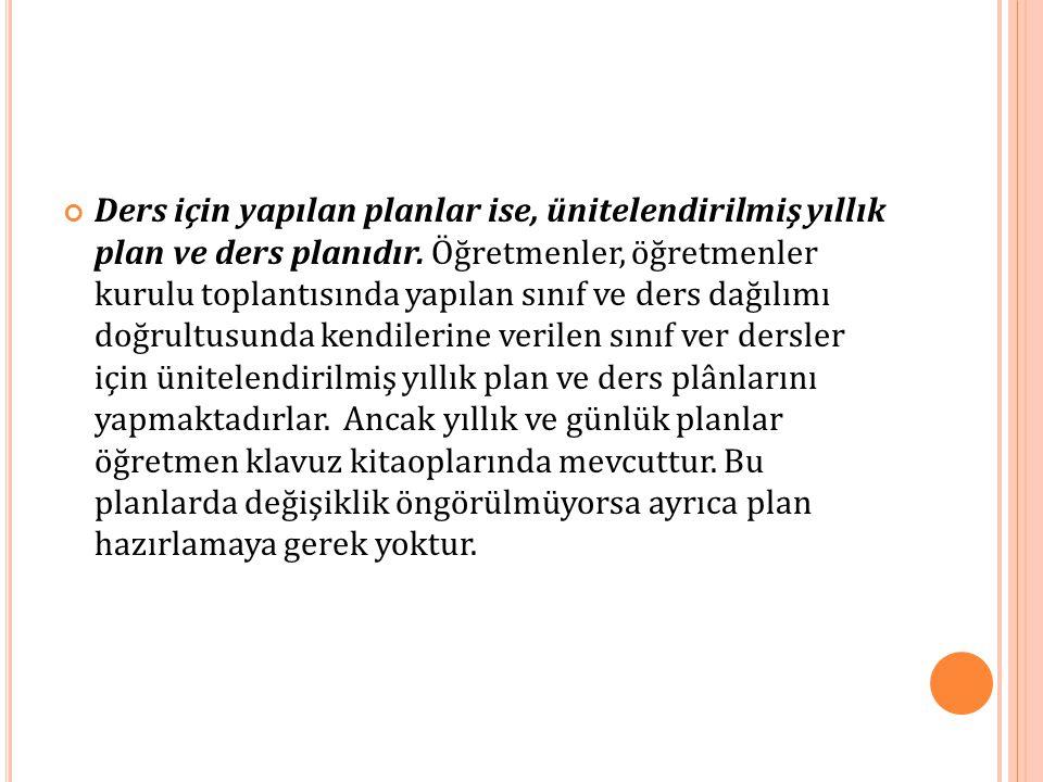 Ders için yapılan planlar ise, ünitelendirilmiş yıllık plan ve ders planıdır. Öğretmenler, öğretmenler kurulu toplantısında yapılan sınıf ve ders dağı