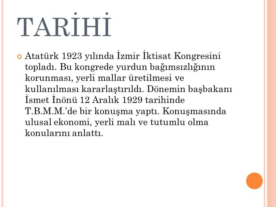 TARİHİ Atatürk 1923 yılında İzmir İktisat Kongresini topladı.