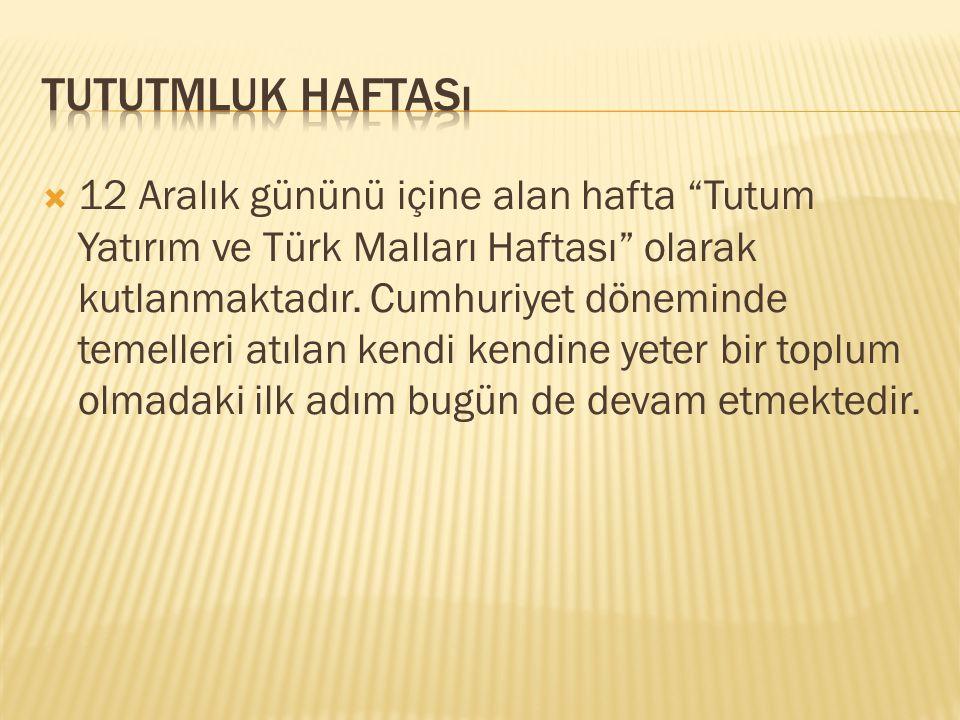  12 Aralık gününü içine alan hafta Tutum Yatırım ve Türk Malları Haftası olarak kutlanmaktadır.