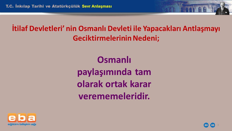 T.C. İnkılap Tarihi ve Atatürkçülük Sevr Anlaşması 3 İtilaf Devletleri' nin Osmanlı Devleti ile Yapacakları Antlaşmayı Geciktirmelerinin Nedeni; Osman