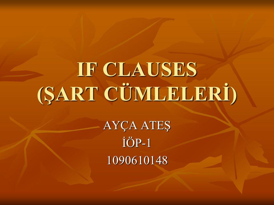 IF CLAUSES (ŞART CÜMLELERİ) AYÇA ATEŞ İÖP-11090610148