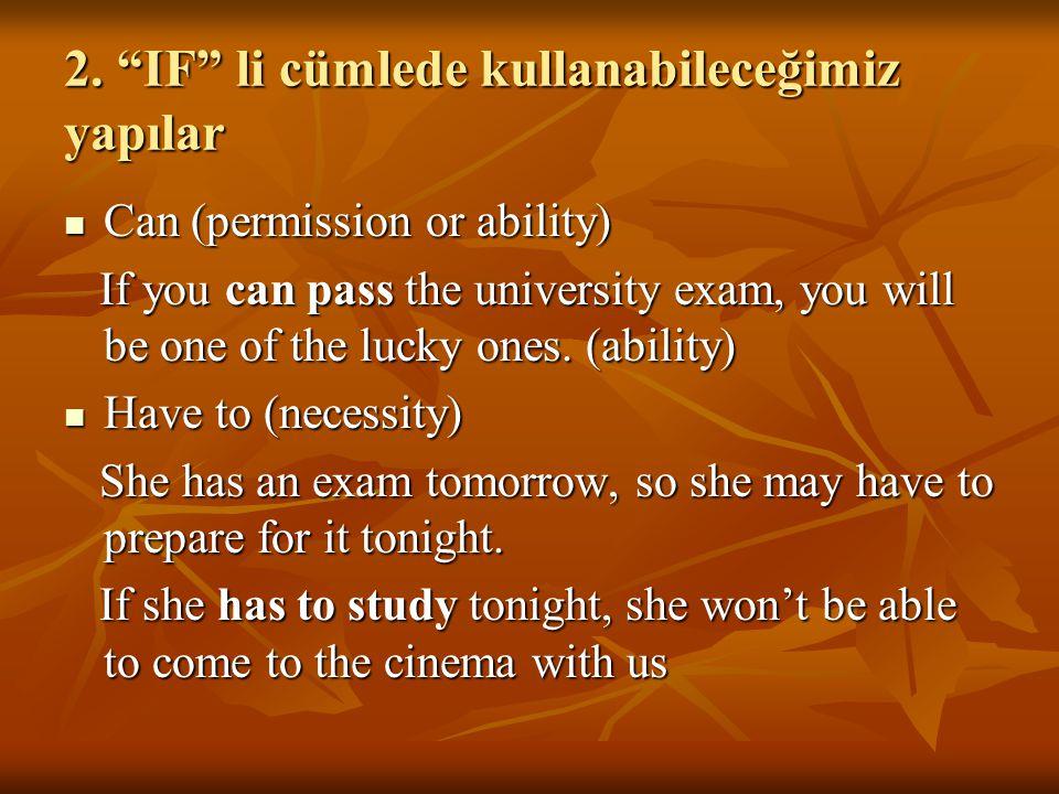 "2. ""IF"" li cümlede kullanabileceğimiz yapılar Can (permission or ability) Can (permission or ability) If you can pass the university exam, you will be"