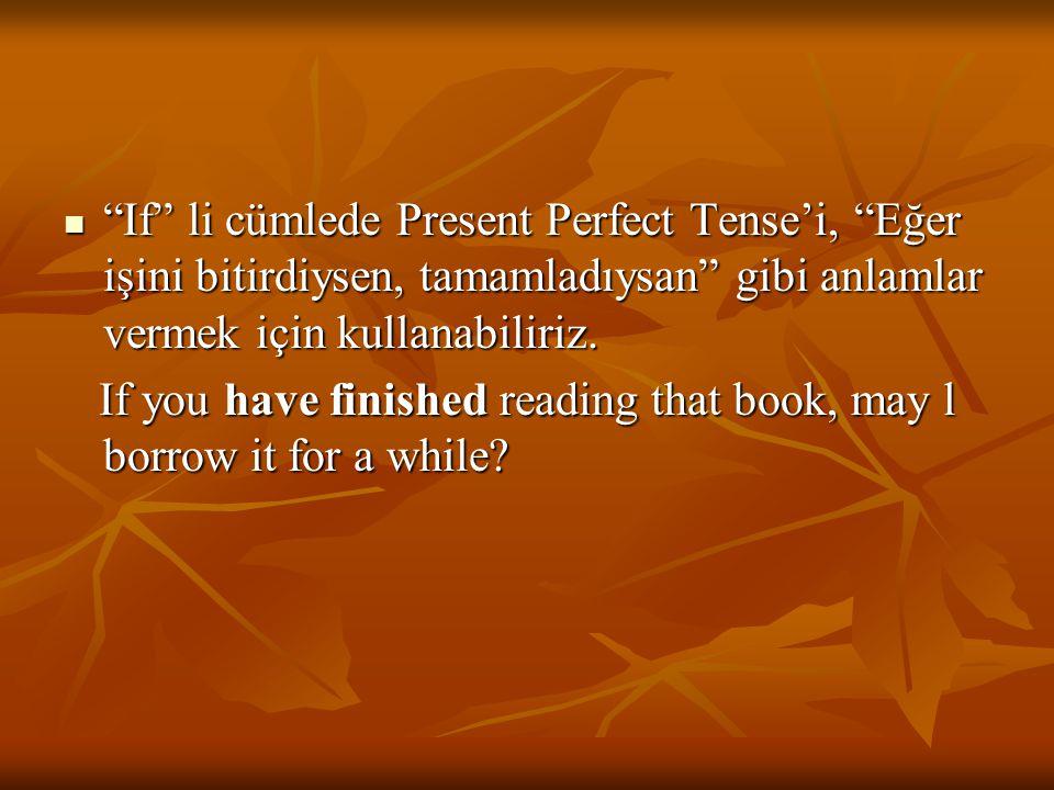 """""""If"""" li cümlede Present Perfect Tense'i, """"Eğer işini bitirdiysen, tamamladıysan"""" gibi anlamlar vermek için kullanabiliriz. """"If"""" li cümlede Present Per"""