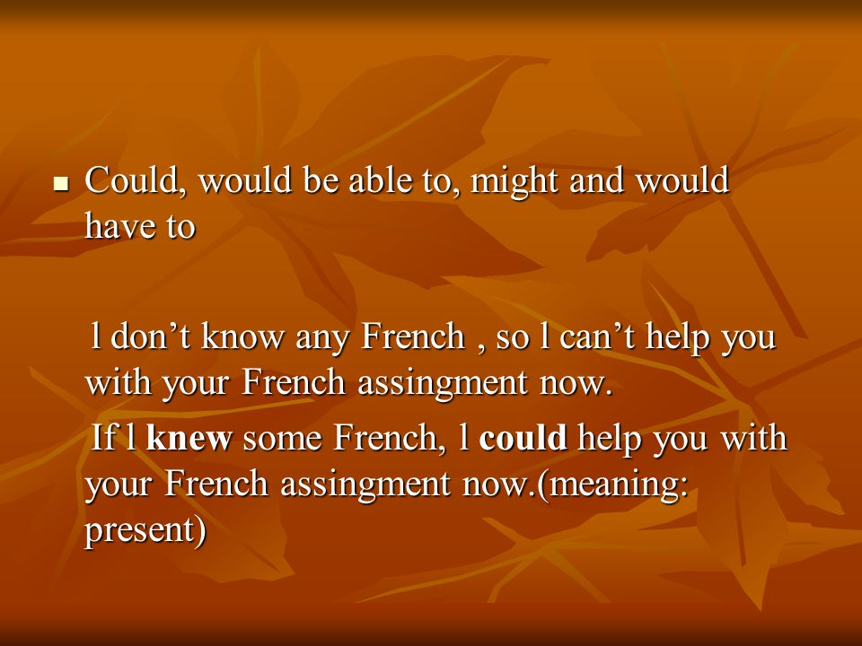 Could, would be able to, might and would have to Could, would be able to, might and would have to l don't know any French, so l can't help you with yo