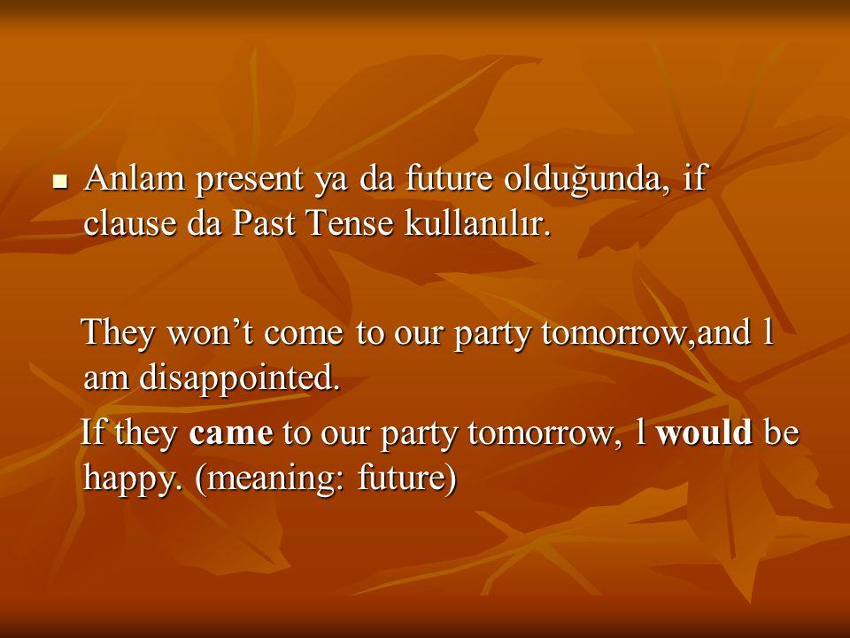 Anlam present ya da future olduğunda, if clause da Past Tense kullanılır. Anlam present ya da future olduğunda, if clause da Past Tense kullanılır. Th